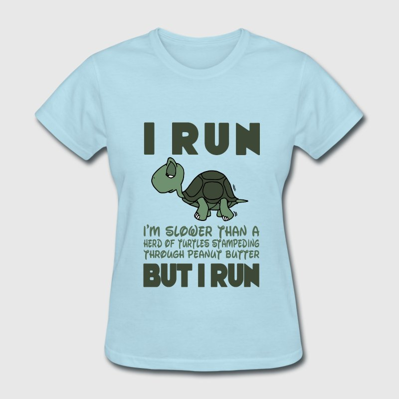 I Run. I'm slower than a turtle but I Run Women's T-Shirts - Women's T-Shirt