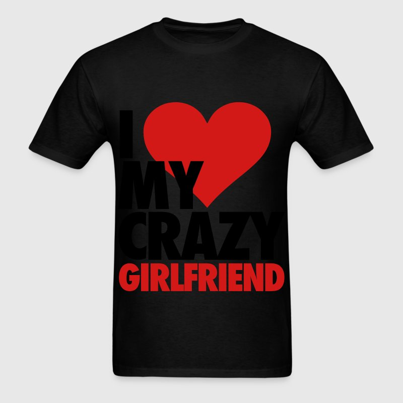 I Love My Crazy Girlfriend T-Shirts - Men's T-Shirt