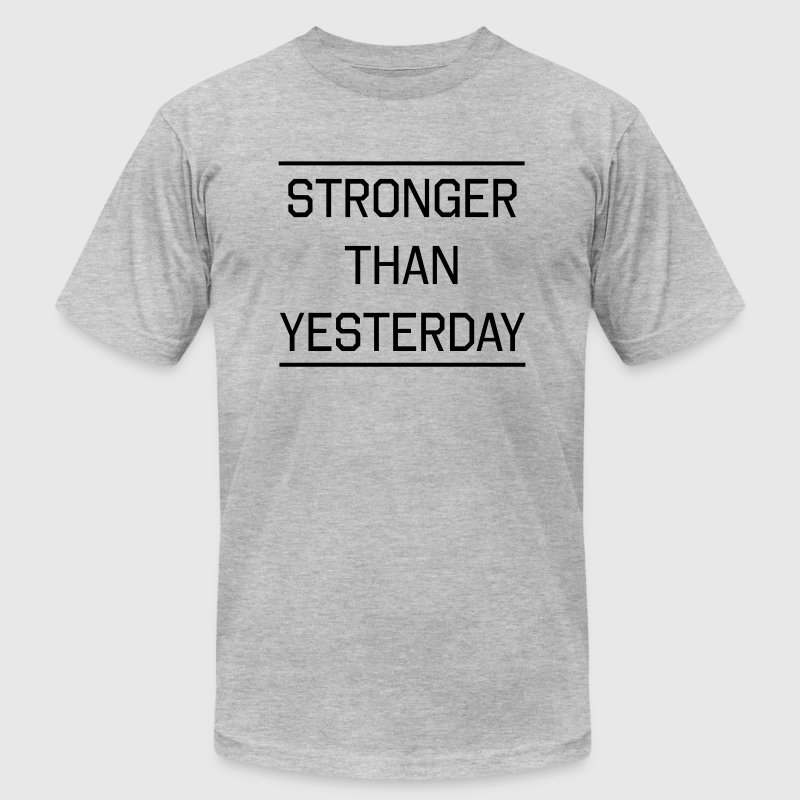 Stronger than Yesterday T-Shirts - Men's T-Shirt by American Apparel