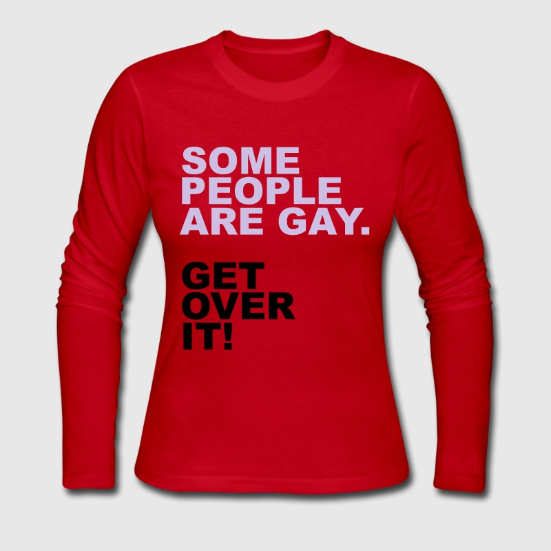 Some People Are Gay. Get Over It! Long Sleeve Shirts - Women's Long Sleeve Jersey T-Shirt