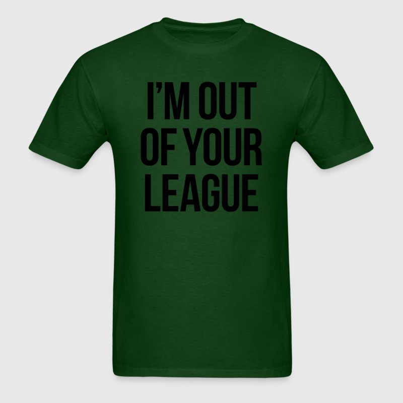 I'M OUT OF YOUR LEAGUE T-Shirts - Men's T-Shirt