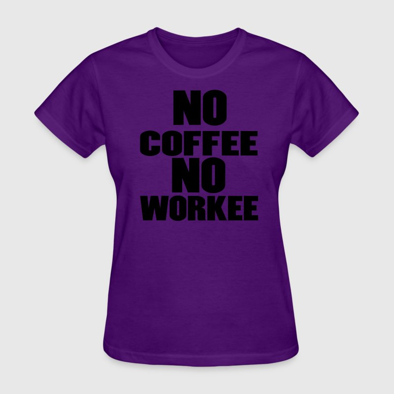 No Coffee No Workee Women's T-Shirts - Women's T-Shirt