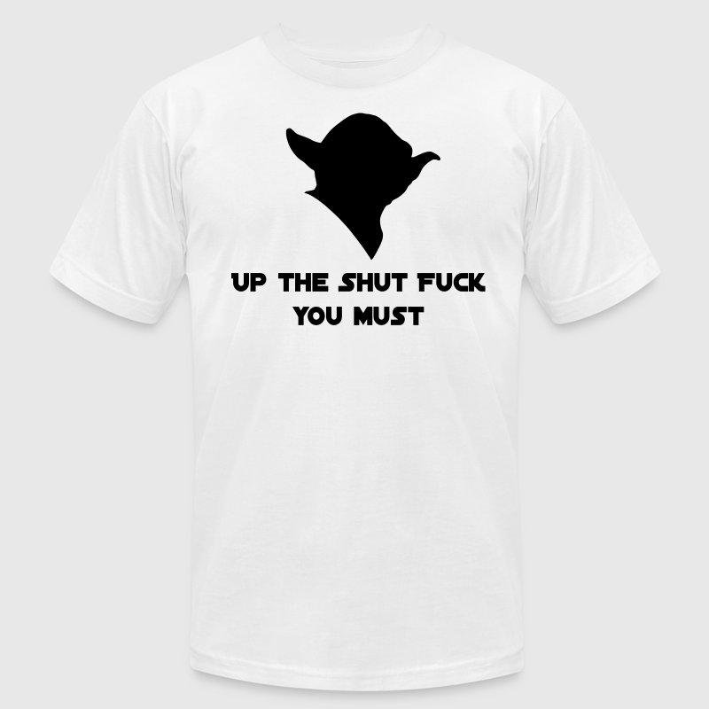 Yoda - Up the shut fuck you must T-Shirts - Men's T-Shirt by American Apparel