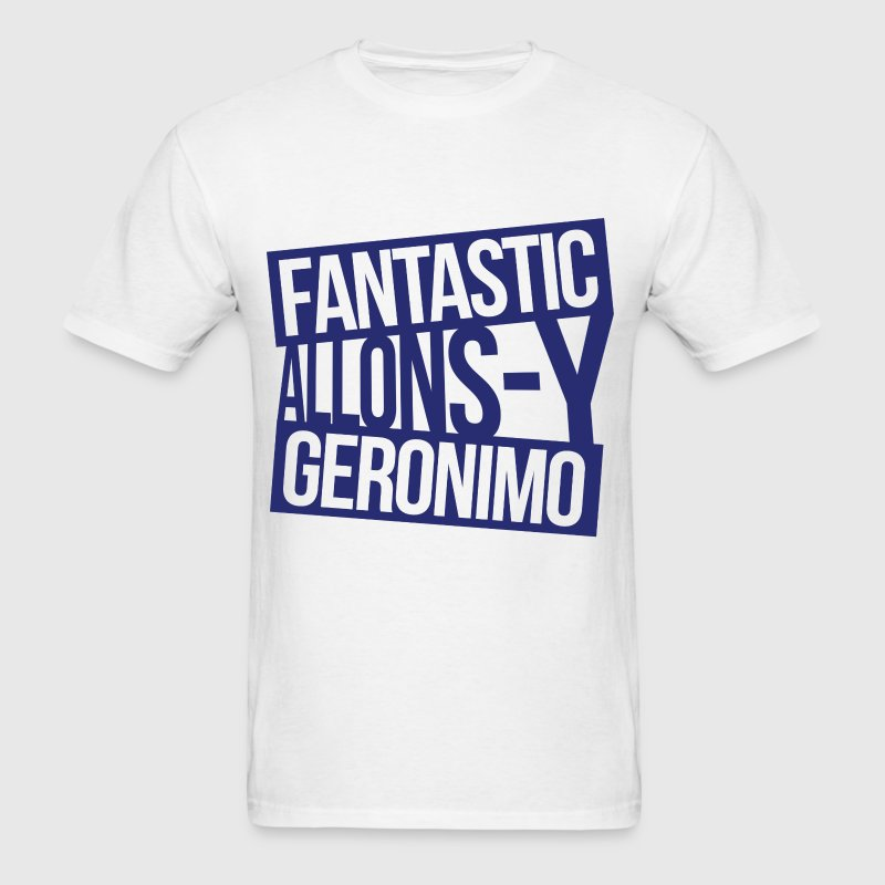 Doctor Who - Fantastic, Allonsy, Geronimo T-Shirts - Men's T-Shirt