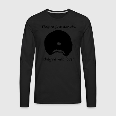 donutsnotlove T-Shirts - Men's Premium Long Sleeve T-Shirt