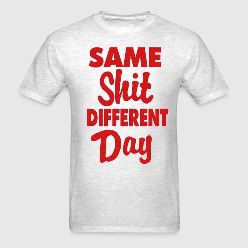 Same Shit Different Day - Men's T-Shirt