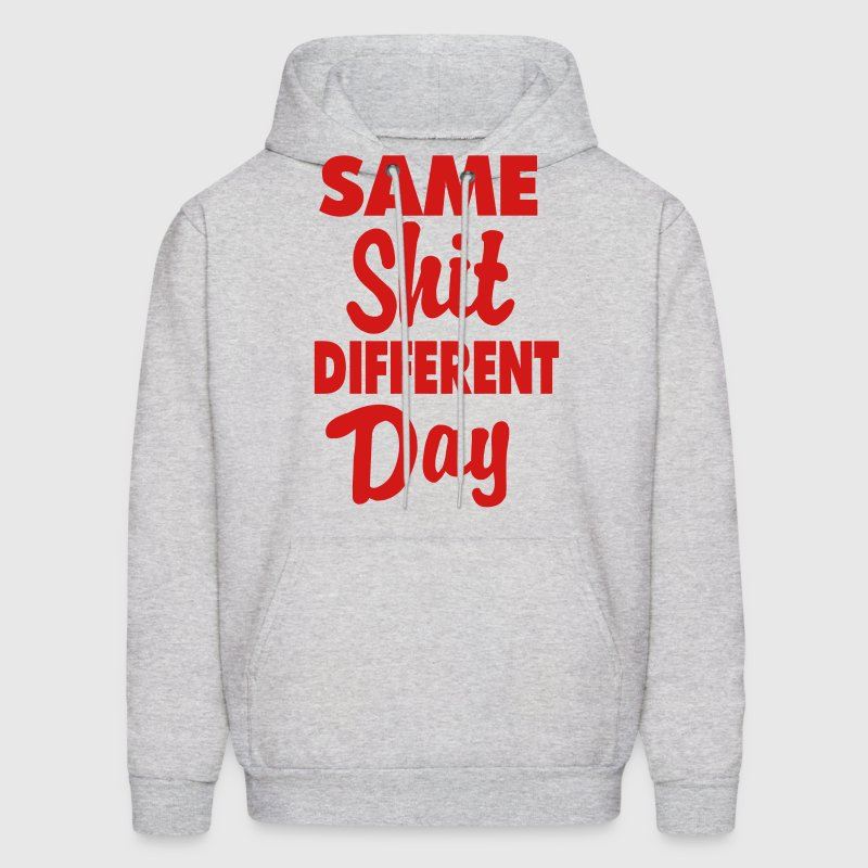 Same Shit Different Day Hoodies - Men's Hoodie