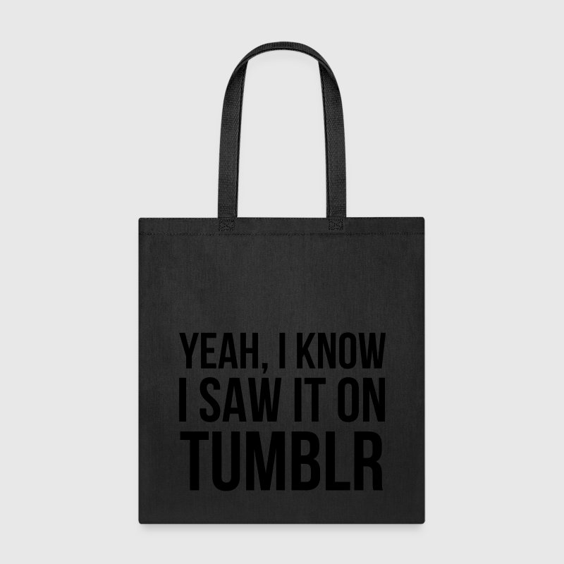 Yeah I know I saw it on tumblr. - Tote Bag