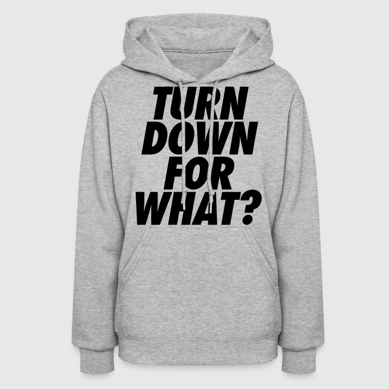 Turn Down For What? Hoodies - Women's Hoodie
