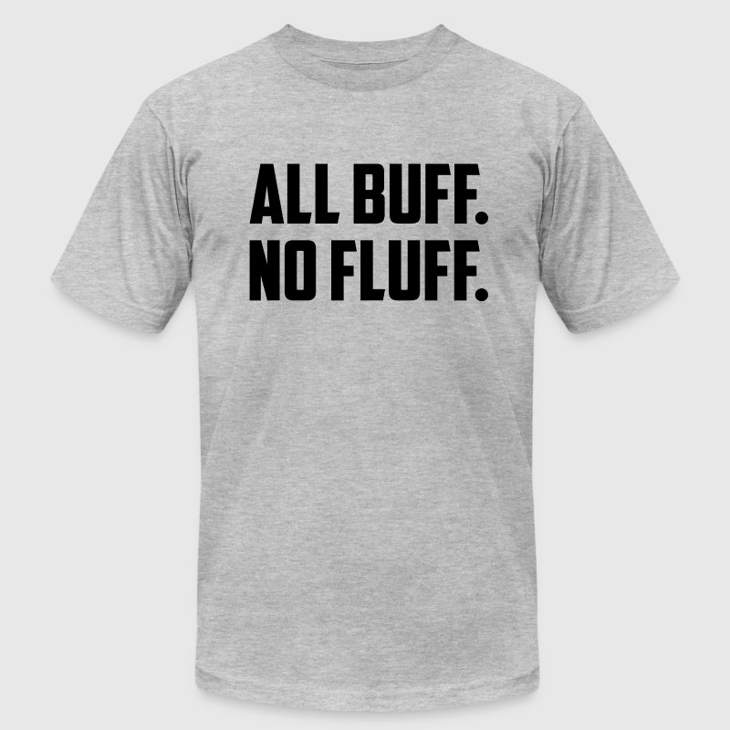 ALL BUFF NO FLUFF T-Shirts - Men's T-Shirt by American Apparel