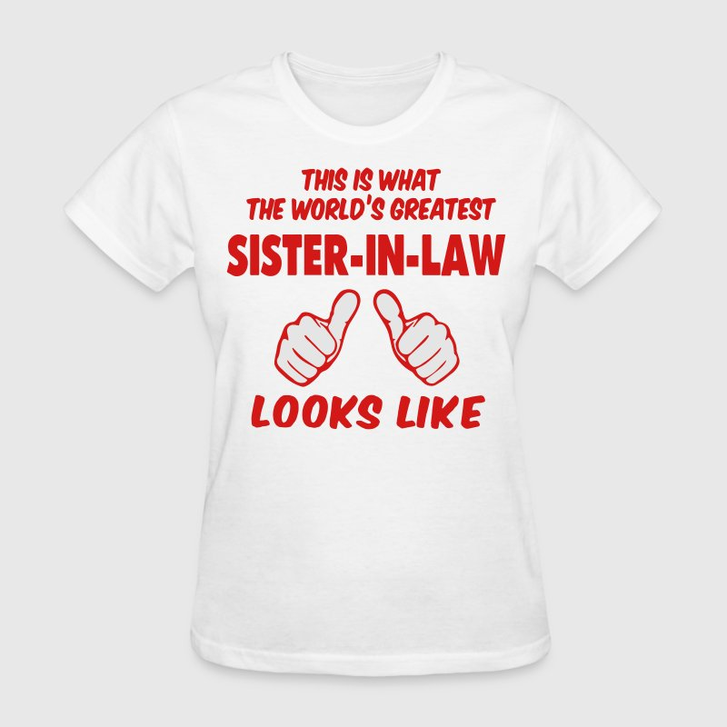 This Is What The World's Greatest Sister-in-Law - Women's T-Shirt