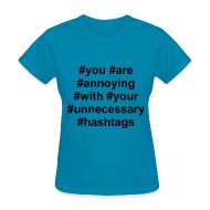 you are annoying with your unnecessary hashtags women s t shirts women s t shirt you are annoying with your unnecessary hashtags t shirt spreadshirt,Womens Clothing Hashtags