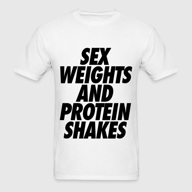 Sex Weights and Protein Shakes T-Shirts - Men's T-Shirt