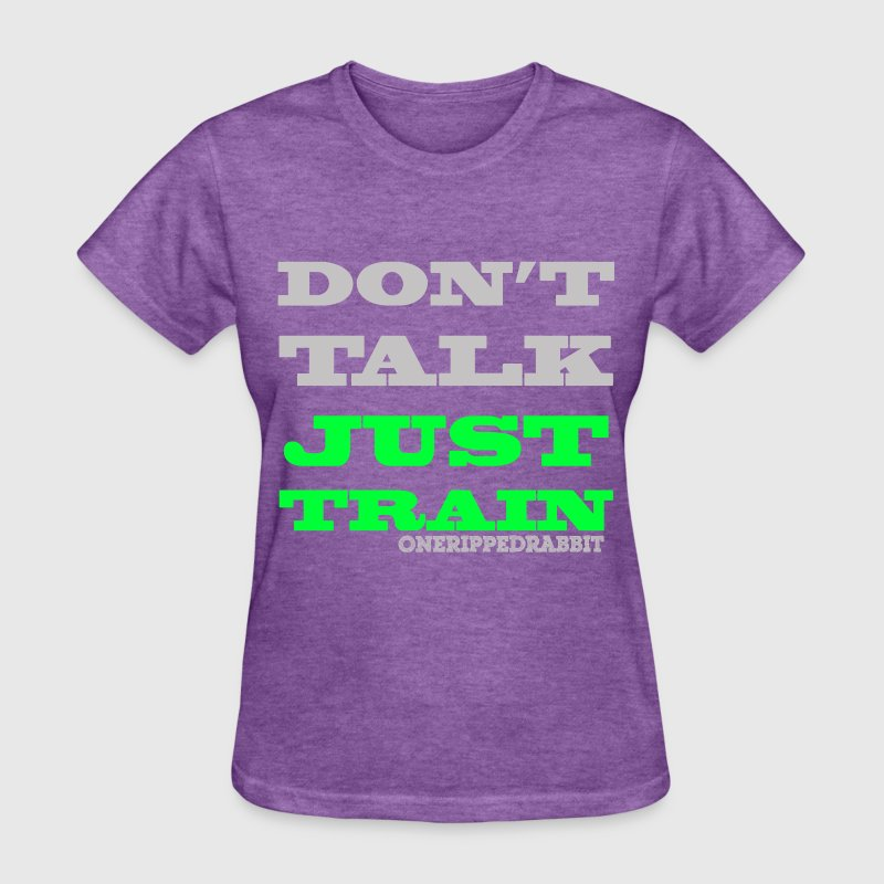 Don't Talk Just Train - Women's T-Shirt