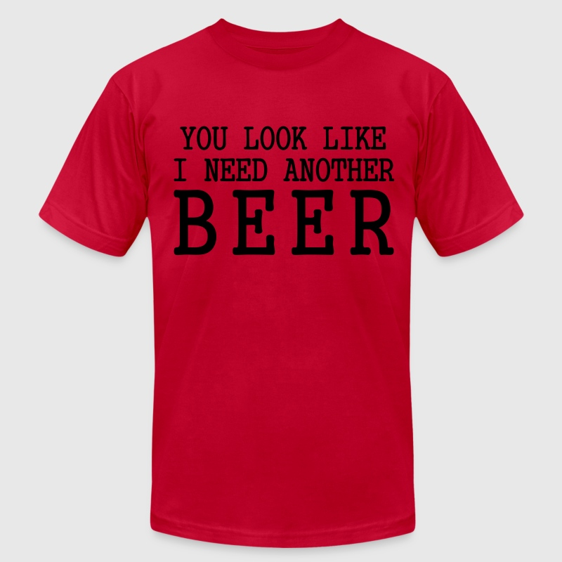 You Look Like I Need Another Beer T-Shirts - Men's T-Shirt by American Apparel