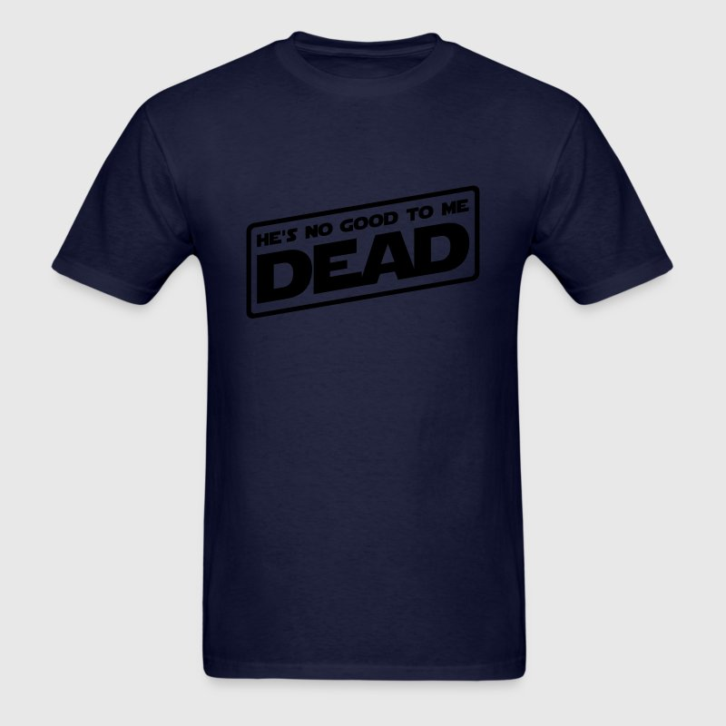 Hes No Good To Me Dead - Men's T-Shirt