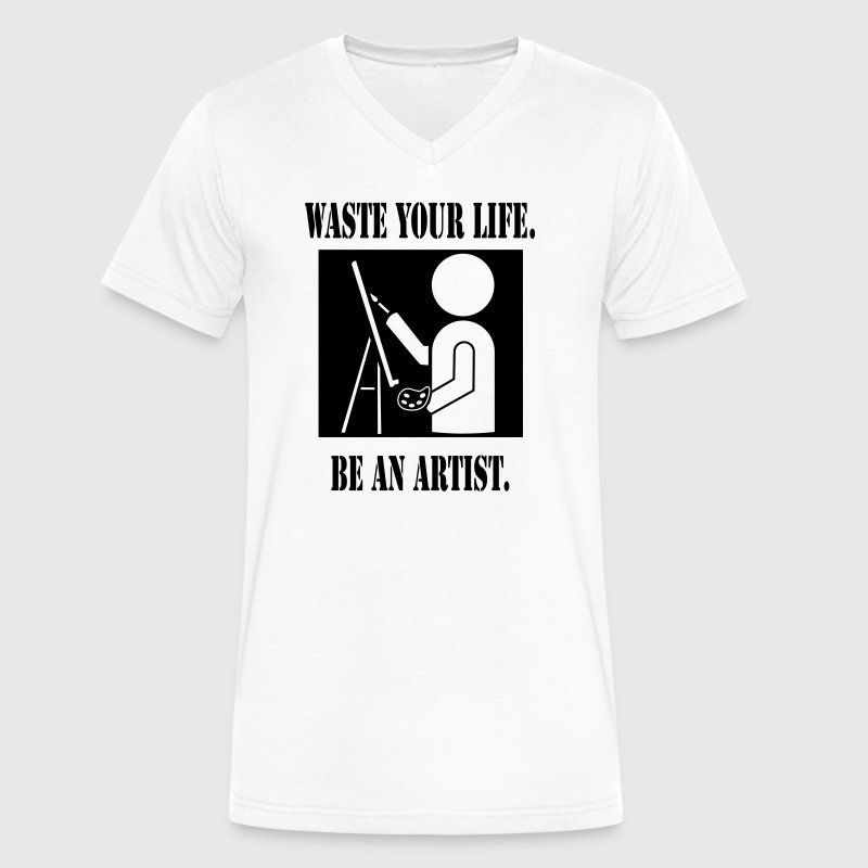 Waste Your Life. Be An Artist.  T-Shirts - Men's V-Neck T-Shirt by Canvas
