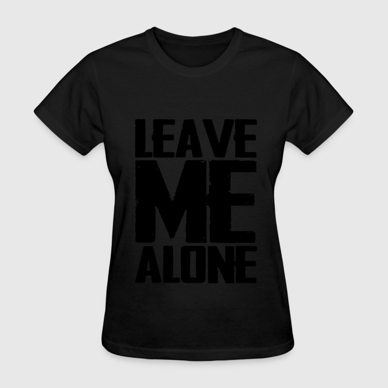 Leave Me Alone Women's T-Shirts - Women's T-Shirt