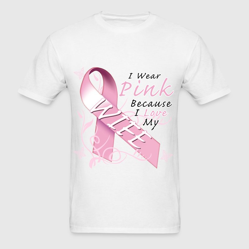 I Wear Pink Because I Love My Wife T-Shirts - Men's T-Shirt