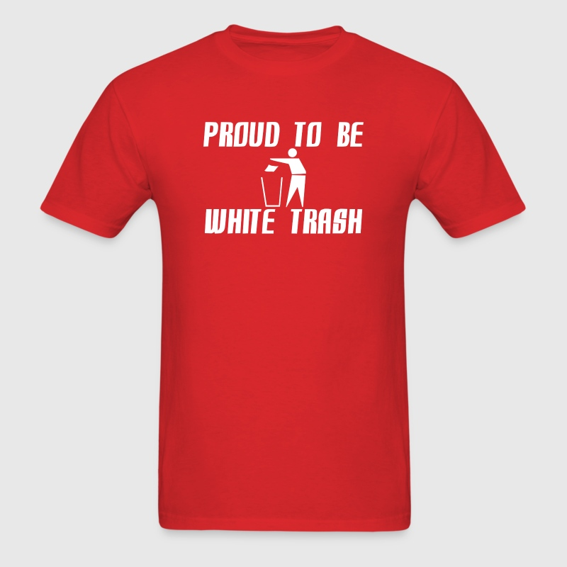Proud White Trash T-Shirts - Men's T-Shirt