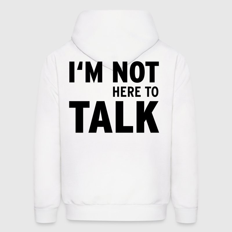 I'M Not Here To Talk (Vektor) Hoodies - Men's Hoodie