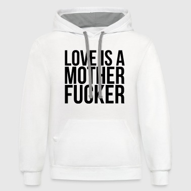 Love is a motherfucker Women's T-Shirts - Contrast Hoodie