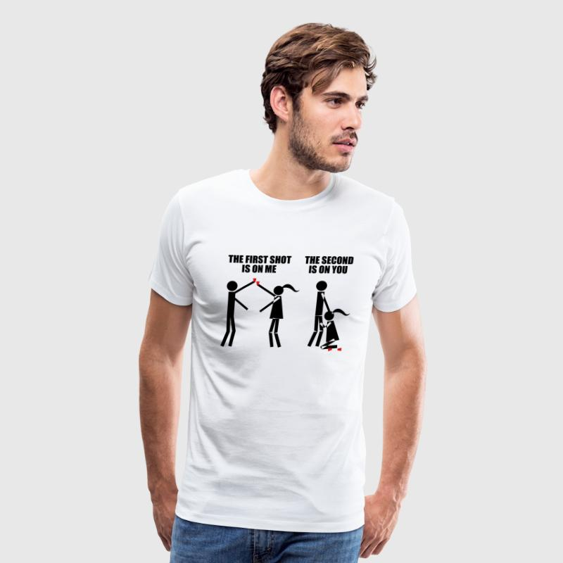 First shot on me, second shot on you T-Shirts - Men's Premium T-Shirt