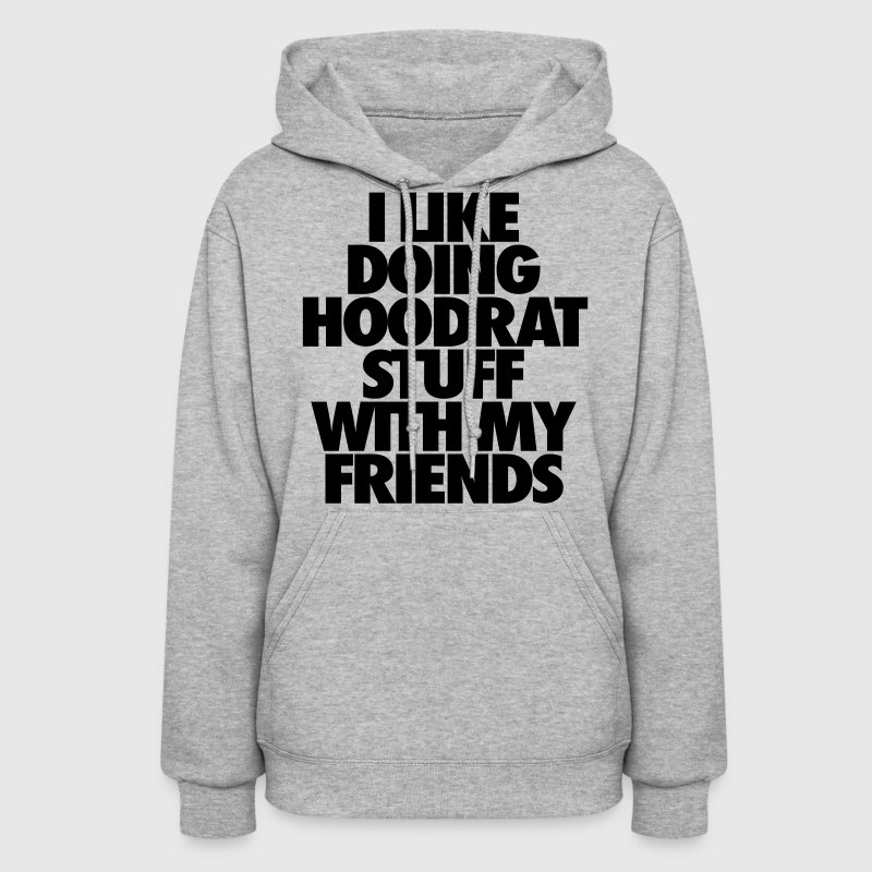 I Like Doing Hoodrat Stuff With My Friends Hoodies - Women's Hoodie