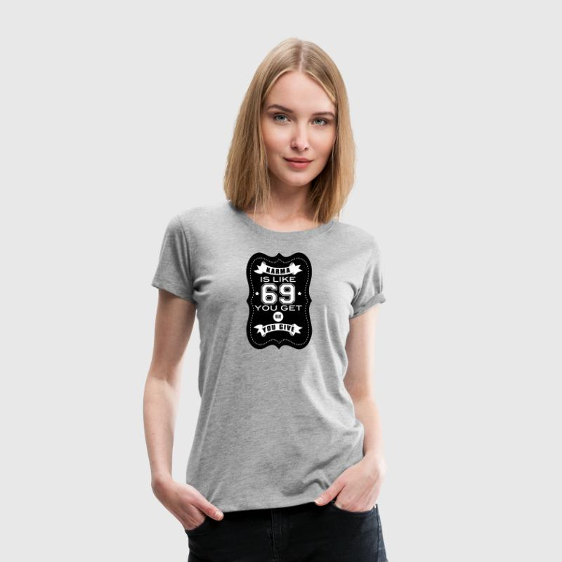 karma is like 69 Women's T-Shirts - Women's Premium T-Shirt