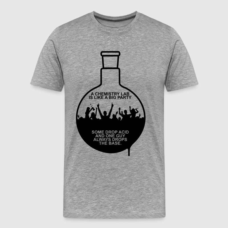 A CHEMISTRY LAB IS LIKE A BIG PARTY T-Shirts - Men's Premium T-Shirt