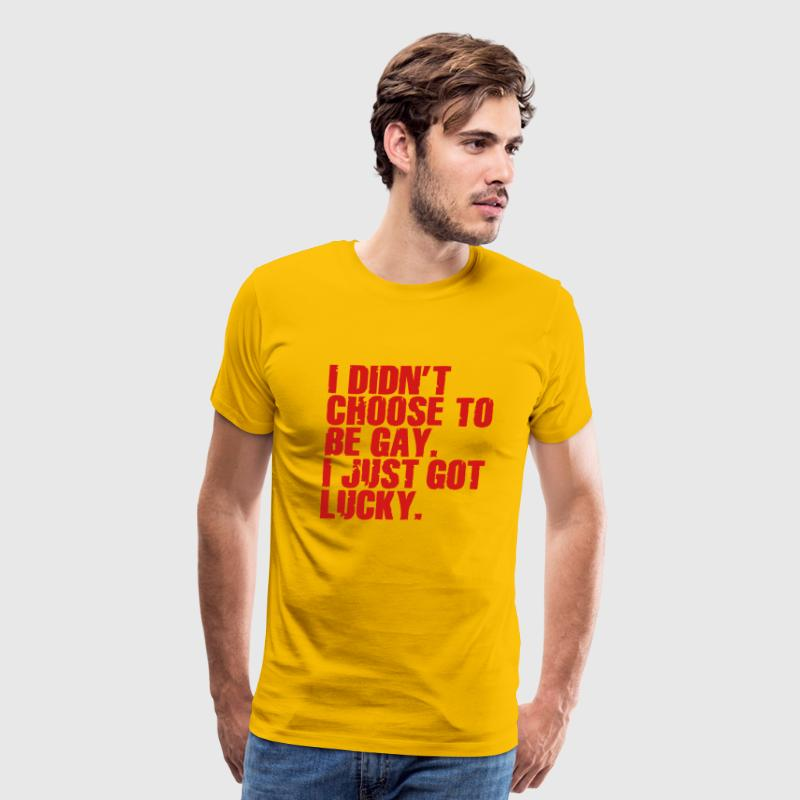 I didn't choose to be gay. I just got lucky. T-Shirts - Men's Premium T-Shirt