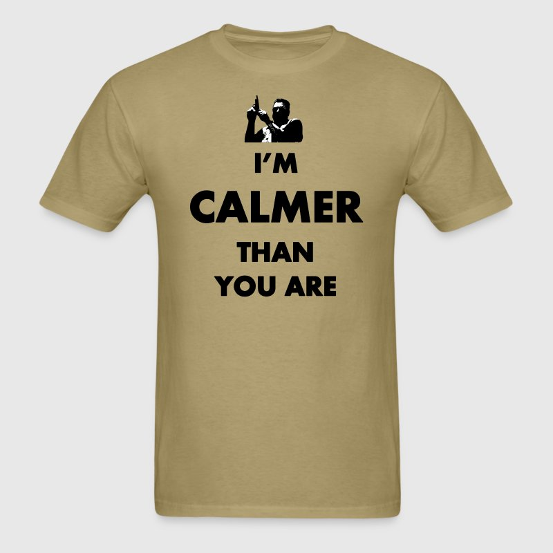Big Lebowski Calmer Than You T-Shirts - Men's T-Shirt