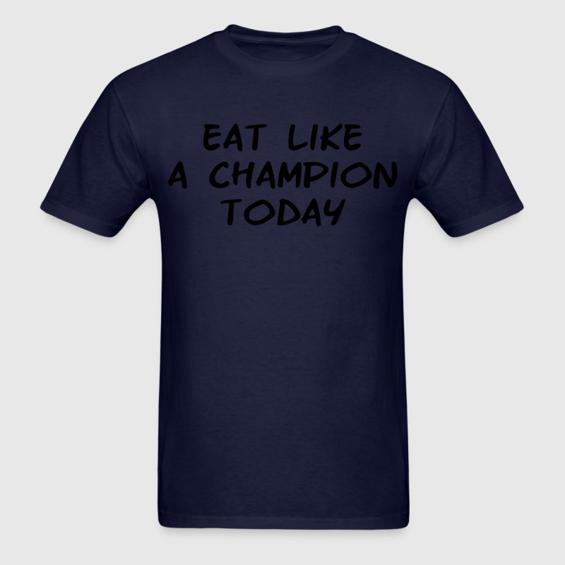 Eat Like a Champion Today Shirt - Men's T-Shirt