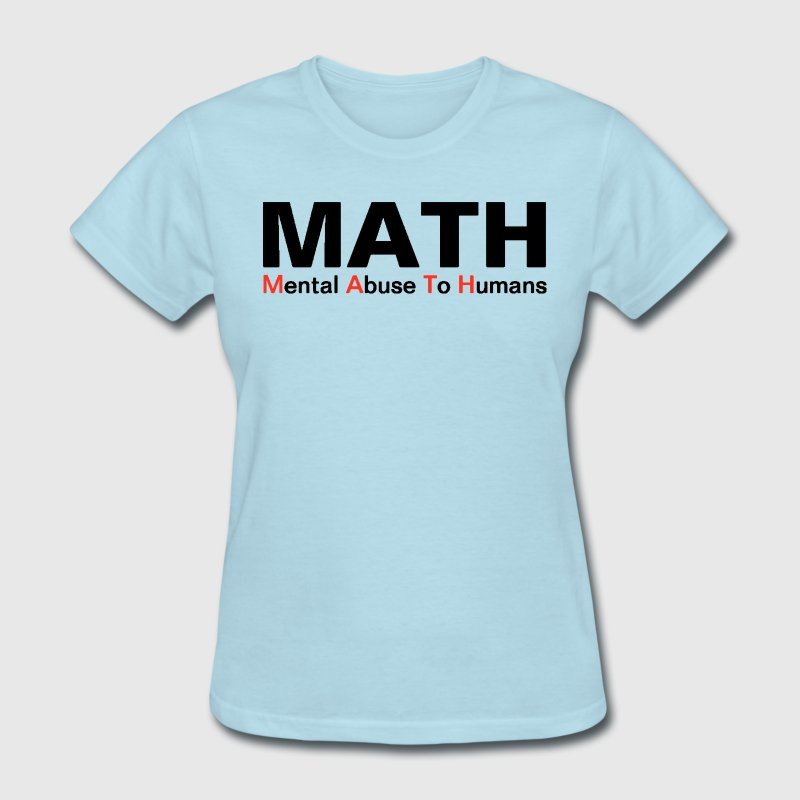 MATH Mental Abuse To Humans Funny Shirt - Women's T-Shirt
