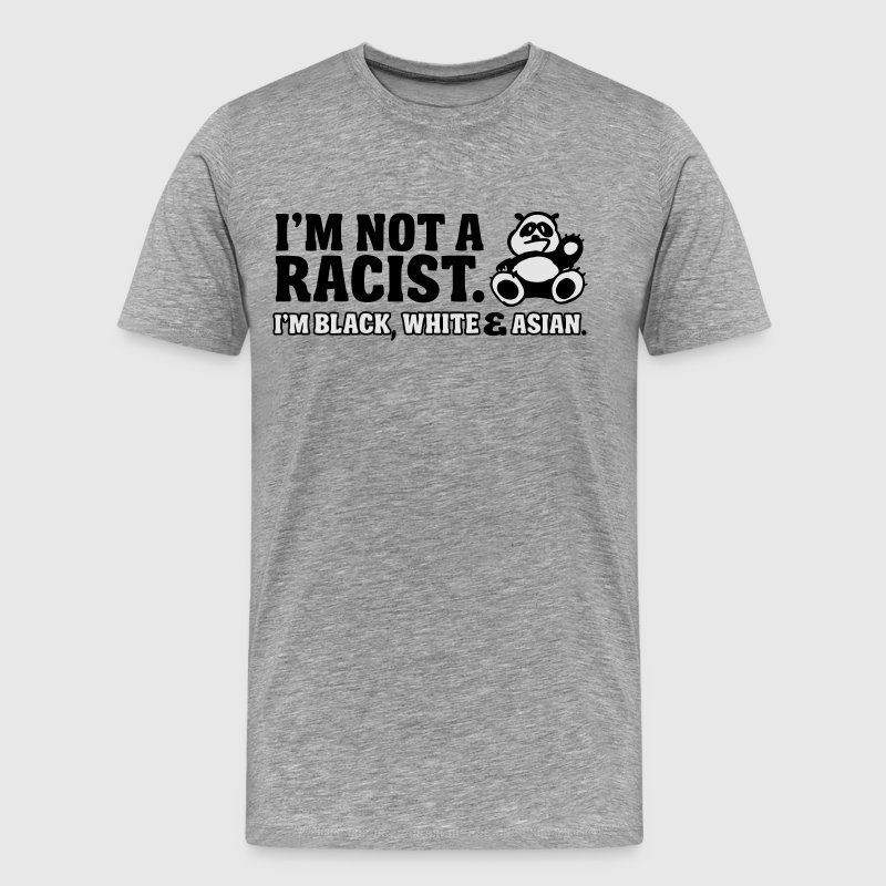 I'm not a racist  - I'm black, white & Asian T-Shirts - Men's Premium T-Shirt