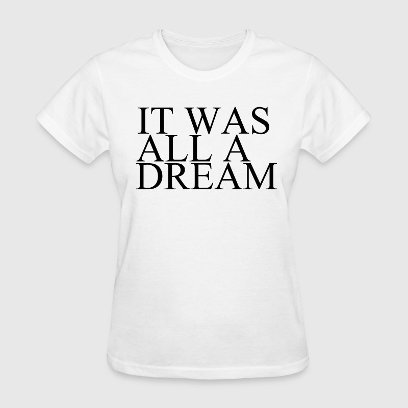 It was all a dream Women's T-Shirts - Women's T-Shirt