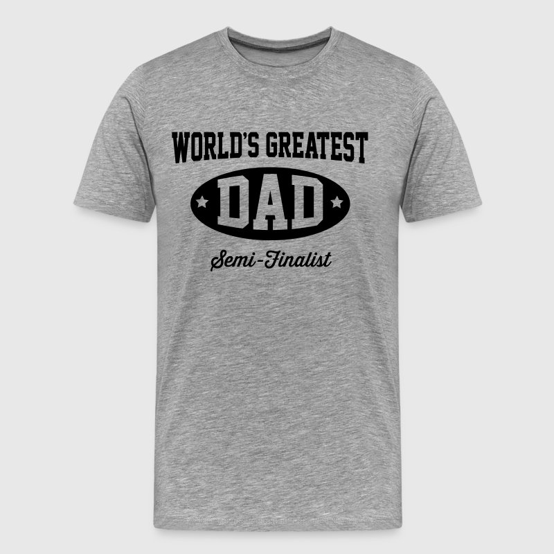 World's greatest dad. Semi-Finalist T-Shirts - Men's Premium T-Shirt