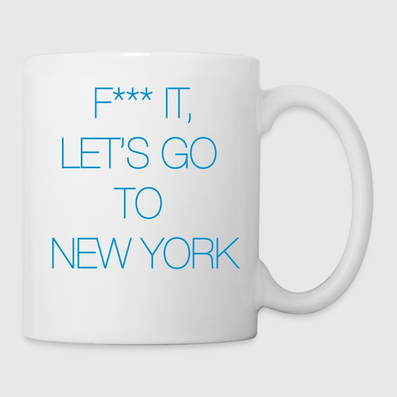 Fuck it, let's go to New York Bottles & Mugs - Coffee/Tea Mug