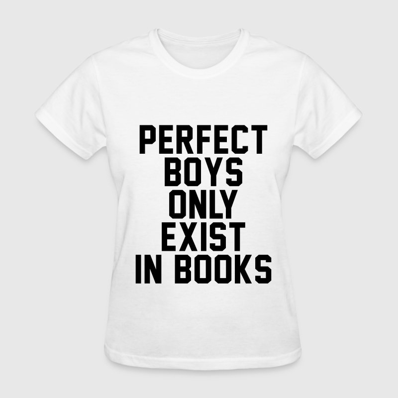 Perfect boys only exist in books - Women's T-Shirt
