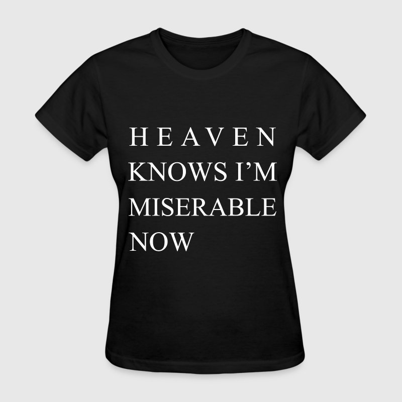 Heaven Knows I'm Miserable Now  Women's T-Shirts - Women's T-Shirt