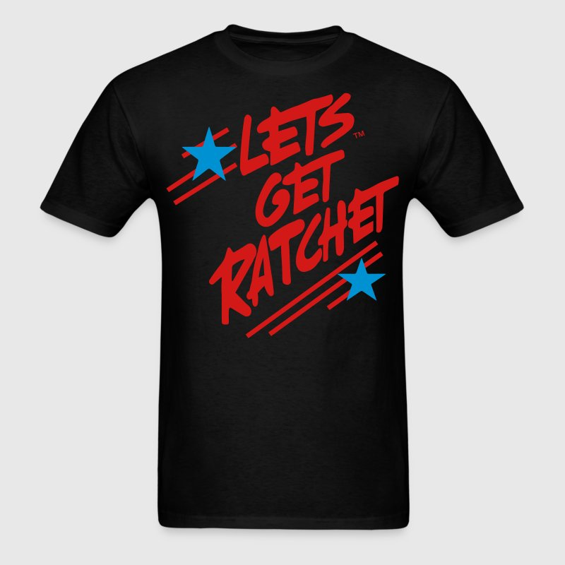 LET'S GET RATCHET T-Shirts - Men's T-Shirt