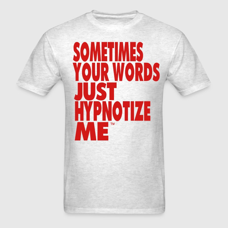 SOMETIMES YOUR WORDS JUST HYPNOTIZE ME T-Shirts - Men's T-Shirt
