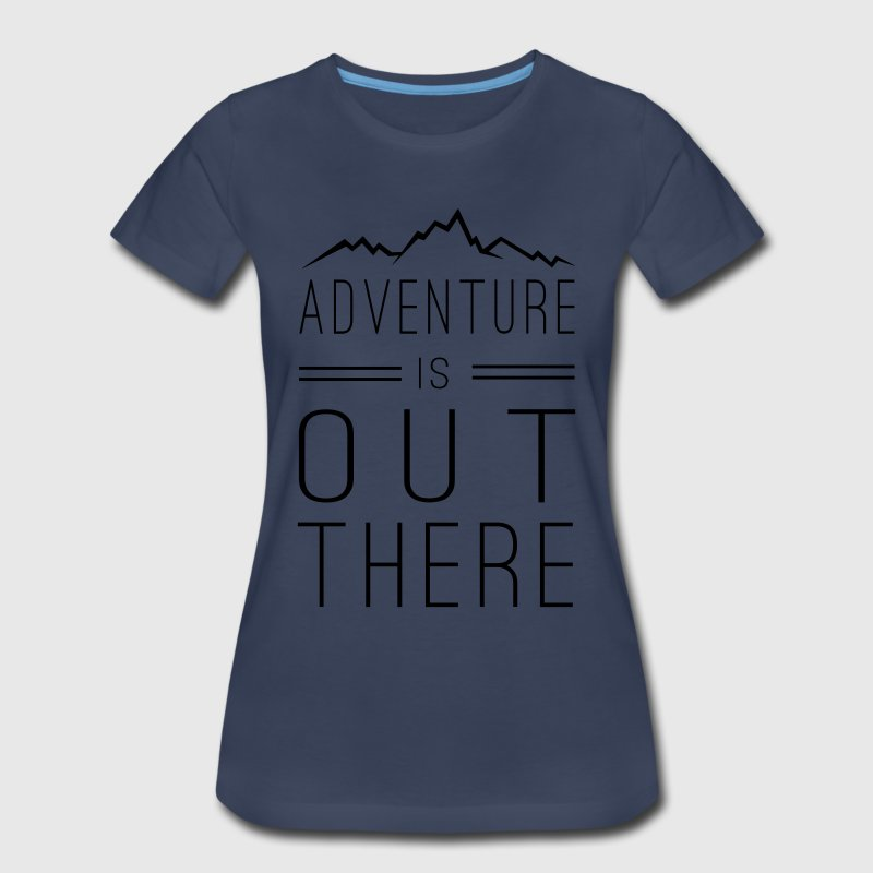 Adventure is out there Women's T-Shirts - Women's Premium T-Shirt