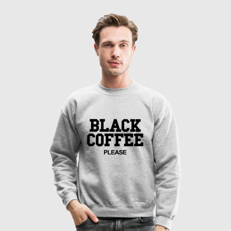 Black coffee please Long Sleeve Shirts - Crewneck Sweatshirt