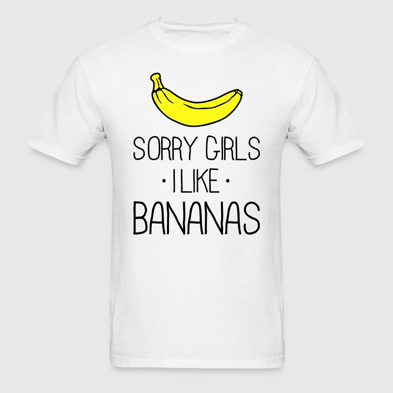 Sorry Girls I like Bananas T-Shirts - Men's T-Shirt