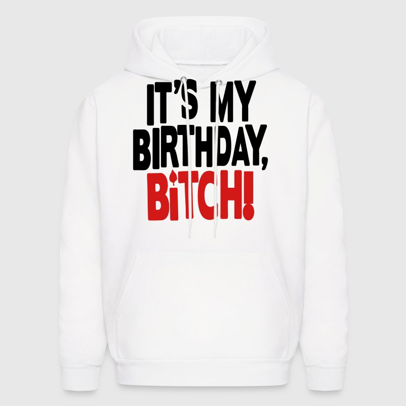 IT'S MY BIRTHDAY,BITCH! - Men's Hoodie