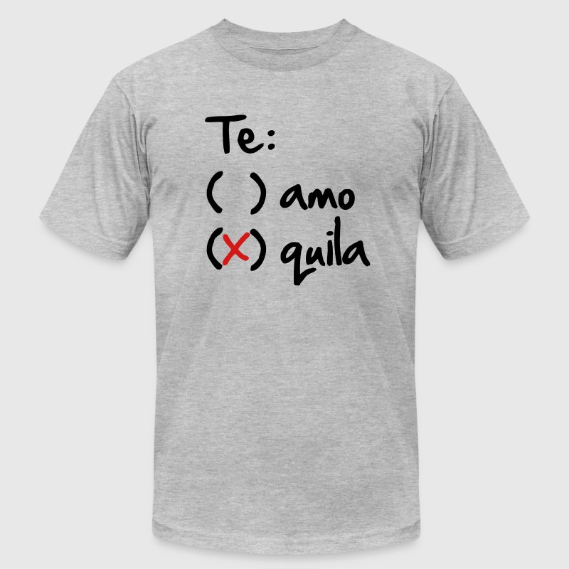 Te amo or Tequila T-Shirts - Men's T-Shirt by American Apparel