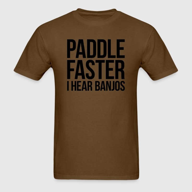PADDLE FASTER I HEAR BANJOS T-Shirts - Men's T-Shirt
