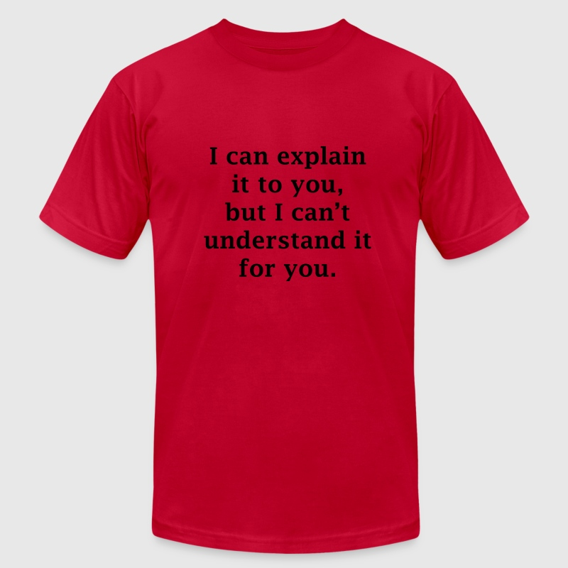 I Can Explain it to you, but I Can't Understand it - Men's T-Shirt by American Apparel