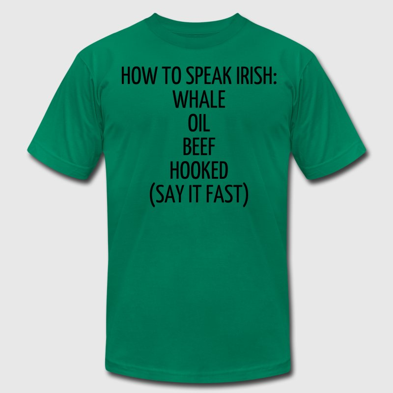 HOW TO SPEAK IRISH: WHALE OIL BEEF HOOKED (SAY IT  T-Shirts - Men's Fine Jersey T-Shirt